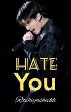 Hate you by rishadsheikh
