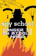 Spy School: Danger is my Middle Name by Dboy69420