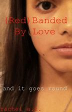(Red)Banded By Love by racheltveitbriggs