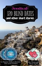 120 Blind Dates... And Other Short Stories by JesslinaN