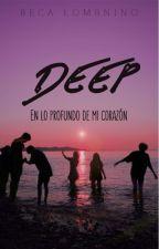Deep: En lo profundo de mi corazón. by Beca_LomPen