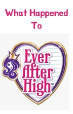 What Happened to Ever After High by TheLittleStormCutter