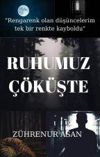 RUHUMUZ ÇÖKÜŞTE by ZuhreVenus12