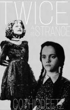 Twice as Strange - A Lydsday Fanfic  by StrangelyLydia