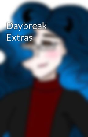 Daybreak Extras by MidnightShadowsVA