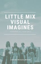 Little Mix Visual Imagines/Preferences by anonymouslmfan