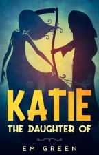 Katie- The daughter of: by EMGreenAuthor