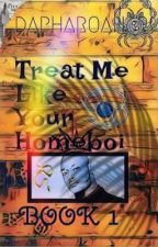 TREAT ME LIKE YOUR HOMEBOI ☆BOOK 1☆ by JabreelWilson