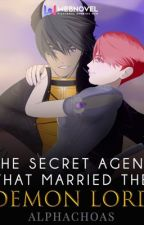 The Secret Agent that Married the Demon Lord by Alphachoas