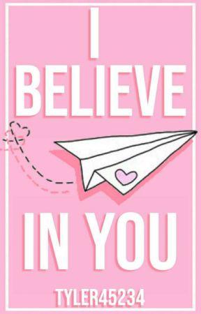 I Believe In You by Tyler45234