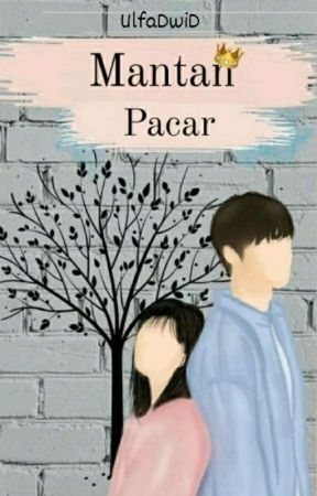 MANTAN PACAR [Completed] by UlfaDwiD