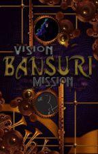 BANSURI: The Mission; The Vision  by MahanayakArjun