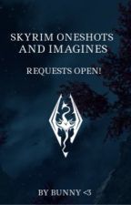 SKYRIM ONE-SHOTS, IMAGINES AND HEADCANNONS  - Requests Open! 🤍 by bunny_______
