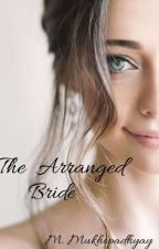 The Arranged Bride ( Married To Mr. Jerk) by ___maatiii____