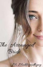 The Arranged Bride ( Married To Mr. Jerk) by ___maatiii____