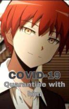 "Quarantine ""COVID-19"" (Karma Akabane  x reader) by AevrylAnneDapat"