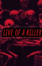 LIVE OF A KILLER by Cheys_Payton