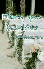Marry your Daughter (Tears Series #1) by Purple_Estelle