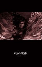 CHARADES ( rp book.. ) by -lxcifer
