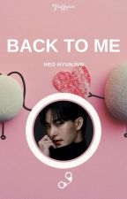 Back To Me ⚘ Heo Hyunjun ✓ by fluffyric