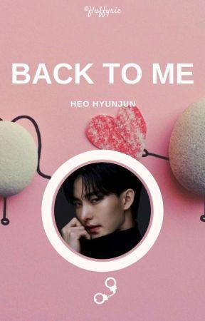Back To Me ⚘ Heo Hyunjun ✓ by fluffyric