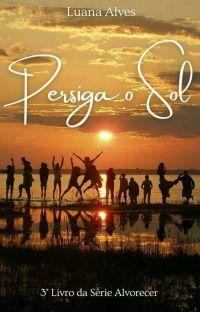 Persiga o Sol - Livro 3 Da Série Alvorecer  cover