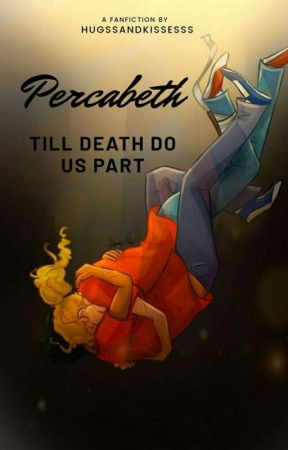 PERCABETH : Till Death Do Us Part by hugssandkissesss