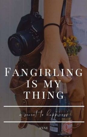 Fangirling is my thing by Sunshine98412