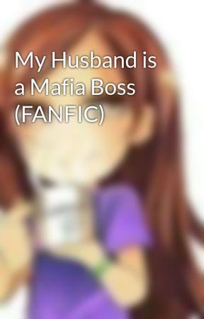 My Husband is a Mafia Boss (FANFIC) by Yanalovesyouuu
