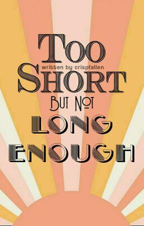 Too Short, But Not Long Enough. by crispfallen