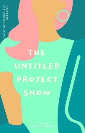 The Untitled Project Show by Theatrical_Kid2793