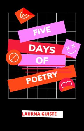 FIVE DAYS OF POETRY by goldenwrist89