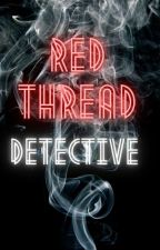 Red Thread Detective  by Strugglingtofunction