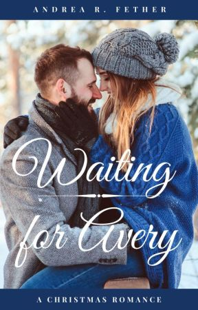 Waiting for Avery - A Christmas Romance [On Hold] by F3th3rA