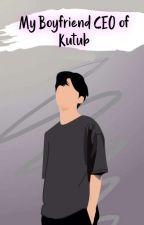 My boyfriend CEO Of Kutub by nurlatifahzz