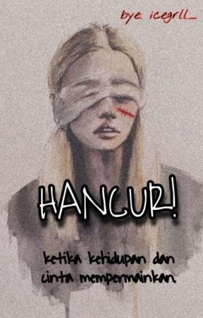 HANCUR! [END]. by icegrll_