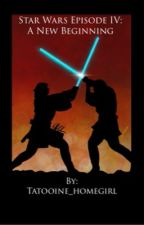 Star Wars Episode IV: A New Beginning by Tatooine_homegirl