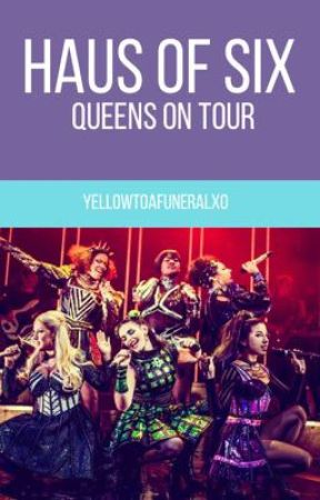 Haus of Six - Queens On Tour by yellowtoafuneralxo