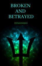Broken And Betrayed by Edinamabasi
