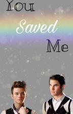 You saved me. by kurthummelssister