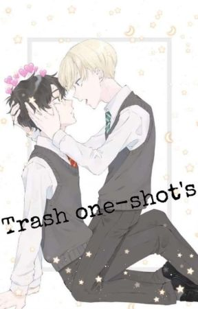 ➺ Trash OneShot's♡ by LittleFujoshi_Drarry