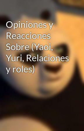 Opiniones y Reacciones Sobre (Yaoi, Yuri, Relaciones y roles) by Vivi0761