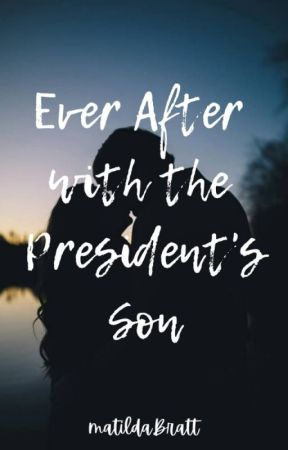 Ever After with The President's Son by MatildaBratt