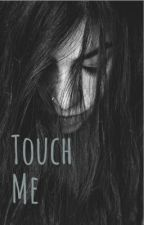 Touch Me by FaithFullyDoubted