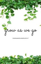 Grow As We Go by idkmansoundslegit