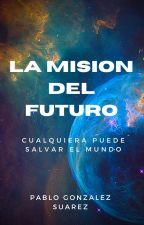 La misión del futuro by Pablog1100