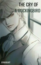 The Cry Of A Mockingbird •Dio Brando X Reader• by cvsmix_plvto