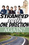 Stranded With One Direction...AGAIN? (Sequel to Stranded With One Direction) cover