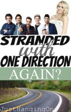 Stranded With One Direction...AGAIN? (Sequel to Stranded With One Direction) by JustHangingOn