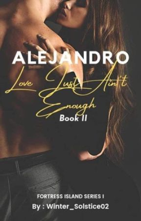 Alejandro: Love Just Ain't Enough (BOOK TWO) by Winter_Solstice02